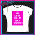KEEP CALM I'M A HAIRDRESSER HAIRDRESSING  FUNNY LADIES TSHIRT